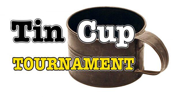 Tin Cup Tournament